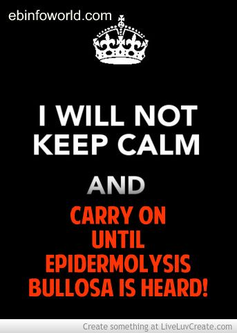 I will not keep calm and carry on until Epidermolysis Bullosa is heard! #EpidermolysisBullosa #EBawareness #stopEB  http://ebinfoworld.com                       http://butterflychildamothersjourney.com