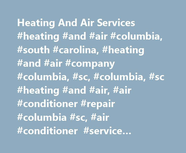 Heating And Air Services #heating #and #air #columbia, #south #carolina, #heating #and #air #company #columbia, #sc, #columbia, #sc #heating #and #air, #air #conditioner #repair #columbia #sc, #air #conditioner #service #columbia #sc, #heating #service #columbia #sc http://oklahoma.remmont.com/heating-and-air-services-heating-and-air-columbia-south-carolina-heating-and-air-company-columbia-sc-columbia-sc-heating-and-air-air-conditioner-repair-columbia-sc-air-c/  # Skilled Heating and Air…