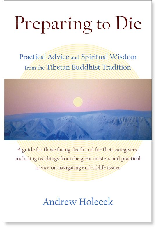 Preparing to Die: Practical Advice and Spiritual Wisdom from the Tibetan Buddhist Tradition: 9781559394086: Andrew Holecek: Books: Shambhala Publications