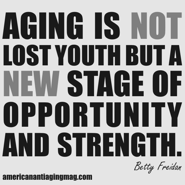 Aging is not lost youth but a new stage of opportunity and strength: Betty Friedan, Life, Strength, Fit Inspiration, Lost Youth, Age Grace, Opportunities, Fit Motivation, Beautiful Quotes