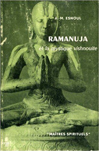 Ramanuja et la mystique vishnouite / par Anne Marie Esnoul.-- Paris : Editions du Seuil, 1964 en http://absysnet.bbtk.ull.es/cgi-bin/abnetopac?TITN=315975