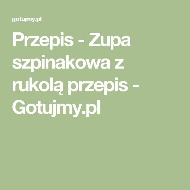 Przepis - Zupa szpinakowa z rukolą przepis - Gotujmy.pl