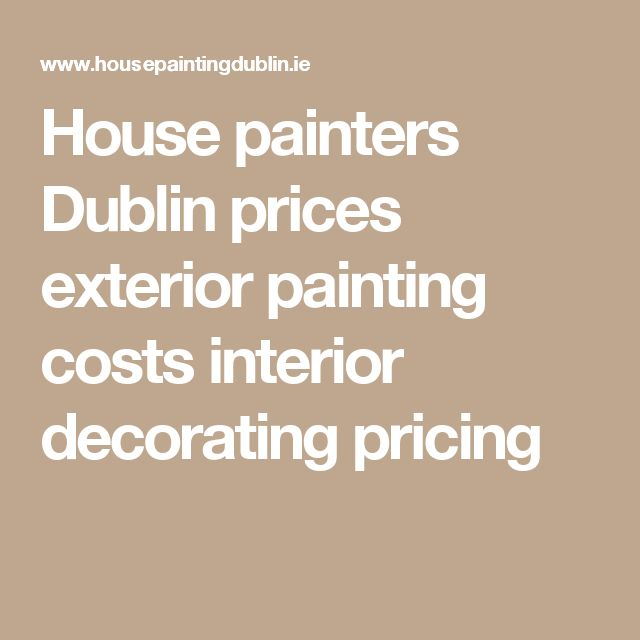 House painters Dublin prices exterior painting costs interior decorating pricing