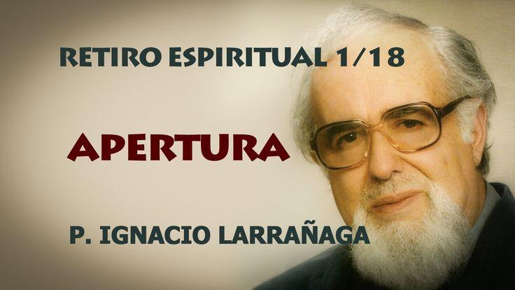 Apertura. El Padre Ignacio Larrañaga nos lleva con este Retiro Espiritual, a un encuentro con Dios y con nosotros mismos, a experimentar personalmente la pre...