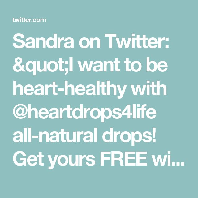 "Sandra on Twitter: ""I want to be heart-healthy with @heartdrops4life all-natural drops! Get yours FREE with @socialnature to #trynatural https://t.co/0GGMJAIj9J"""