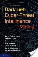 Darkweb cyber threat intelligence mining / John Robertson, [and six others]