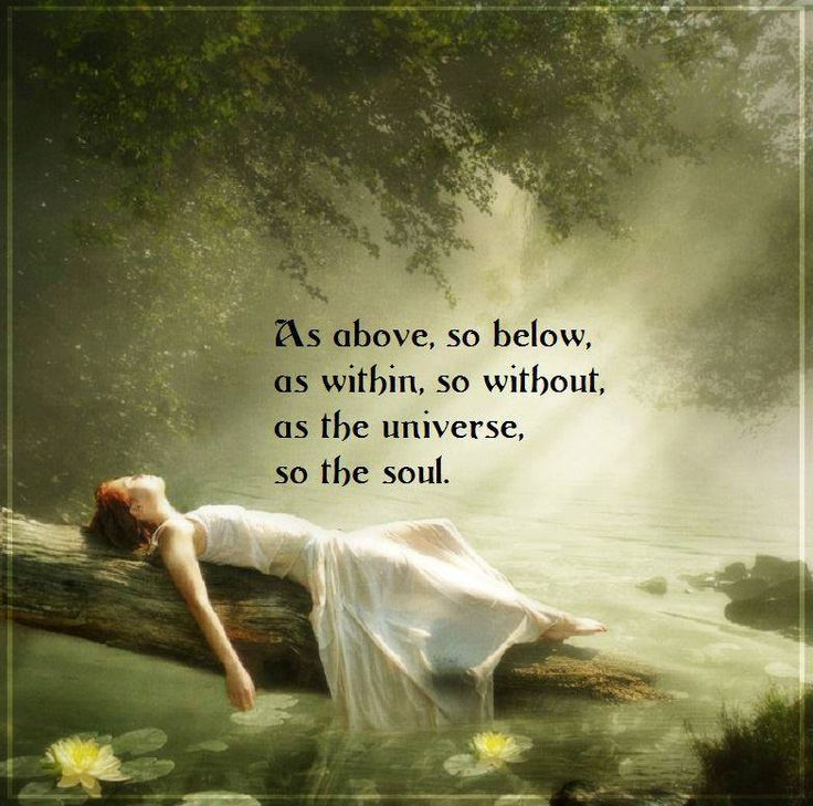 As above, so below.  As within, so without.  As the soul, so is the universe.