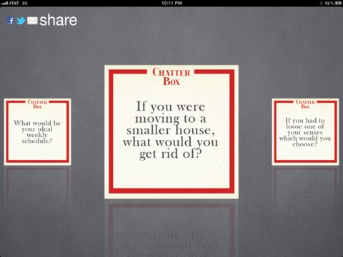 Chatter Box HD ($0.00) These sets of questions are designed to inspire dialog between anyone, anywhere. Be it at a family dinner, a date, or even on a long car ride, Chatter Box will inspire unprecedented discussions.