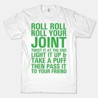 Roll roll roll your joint, twist it at the end. Light it up and take a puff and pass it to your frie