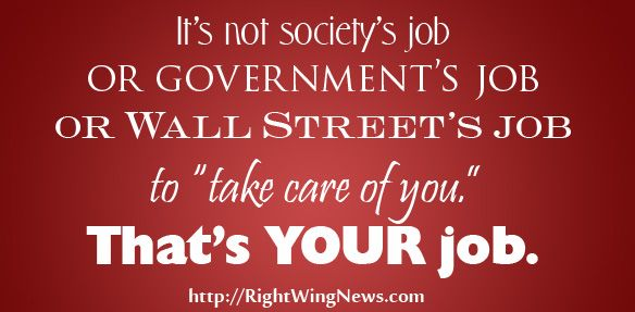 It's not society's job...: Quotes, America Politics, Conservation, Truths, So True, America Freedom, Mind, People, Politicsgovernmentstay Alert