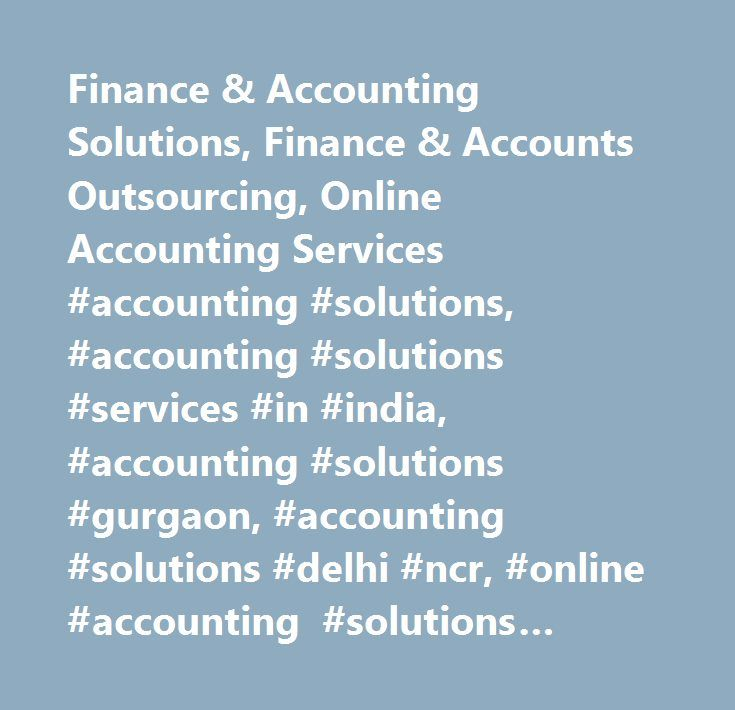 Finance & Accounting Solutions, Finance & Accounts Outsourcing, Online Accounting Services #accounting #solutions, #accounting #solutions #services #in #india, #accounting #solutions #gurgaon, #accounting #solutions #delhi #ncr, #online #accounting #solutions #services, #accounting #solutions #services…