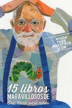 AYUDA PARA MAESTROS: 15 libros maravillosos de Eric Carle para niños