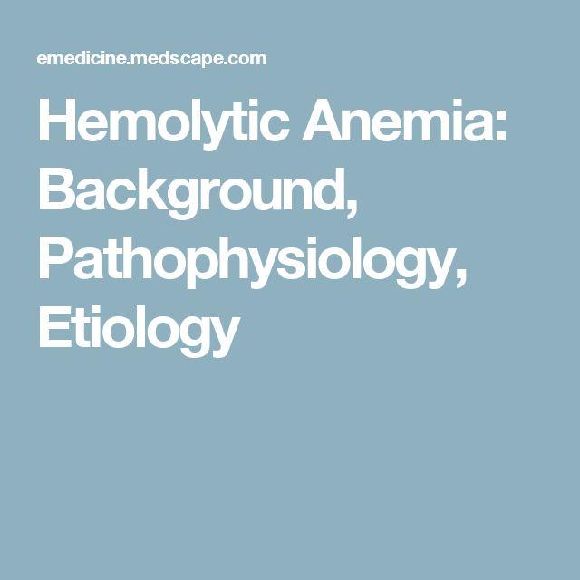 Hemolytic Anemia: Background, Pathophysiology, Etiology