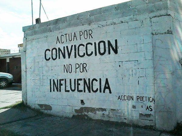 Actúa por convicción. No por influencia  #streetart #poetica