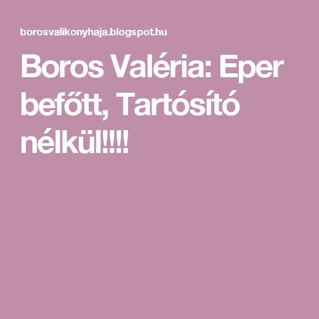 Boros Valéria: Eper befőtt, Tartósító nélkül!!!!