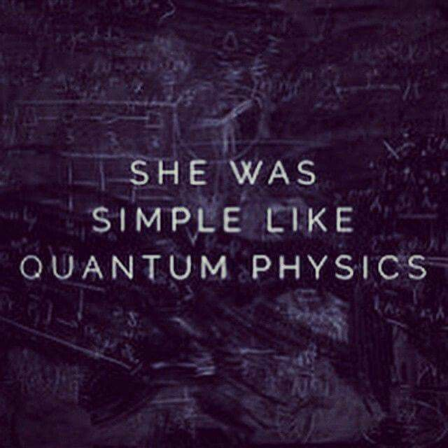 She was simple like quantum physics