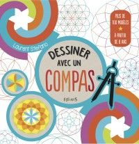 """DRAW WITH A PAIR OF COMPASSES"" by Laurent Stefano -- More than 50 patterns (rosettes, polygons, animals, labyrinths…) explained in step-by-step to mix the pleasure of drawing and decorative geometry learning. ✣Softcover with flaps / 80 pp / 23 x 23 cm / €10.00 ✣ From 8 onwards"