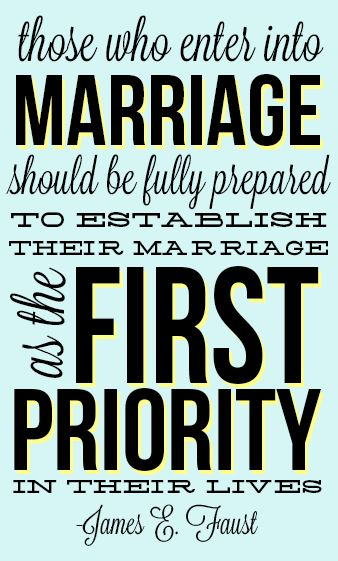 Those who enter into marriage should be fully prepared to establish their marriage as the first priority in their lives. Elder James E. Faust