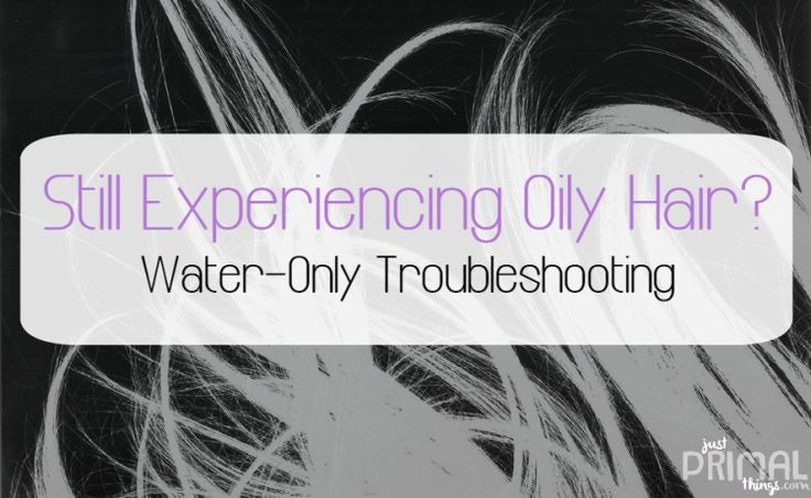 Water-Only Troubleshooting: Still Experiencing Oily Hair? | Just Primal Things