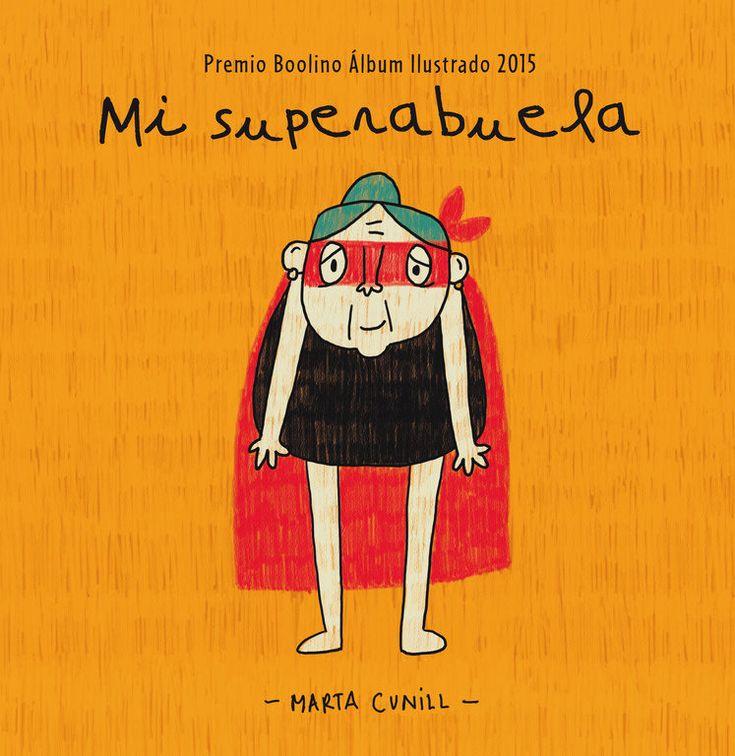 Mi superabuela / Marta Cunill. Beascoa, 2015. Mi abuela no es como las demás. ¡Es una superheroína! Tiene los poderes más increíbles.