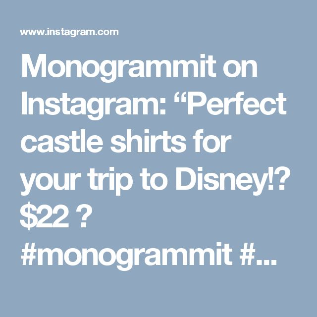 "Monogrammit on Instagram: ""Perfect castle shirts for your trip to Disney!🐭 $22 🏰 #monogrammit #monograms #disney"""