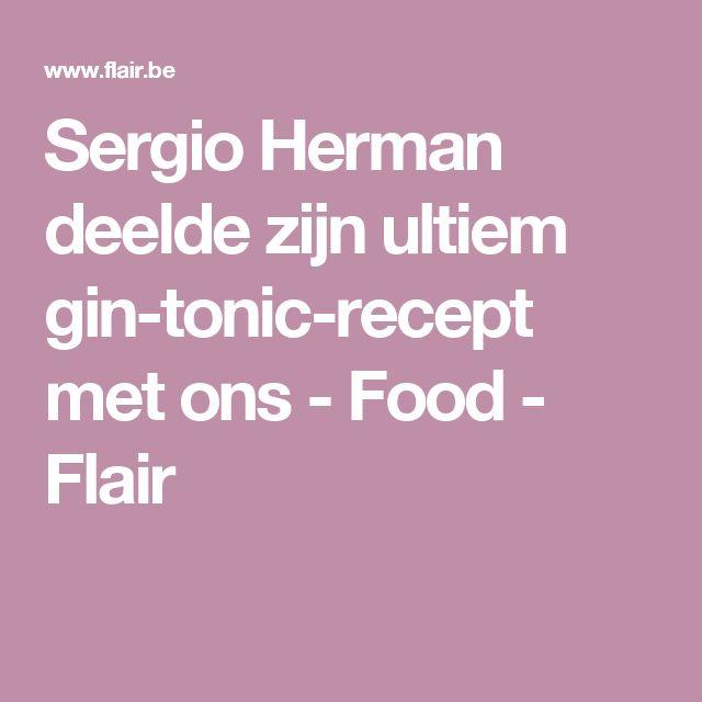 Sergio Herman deelde zijn ultiem gin-tonic-recept met ons - Food - Flair