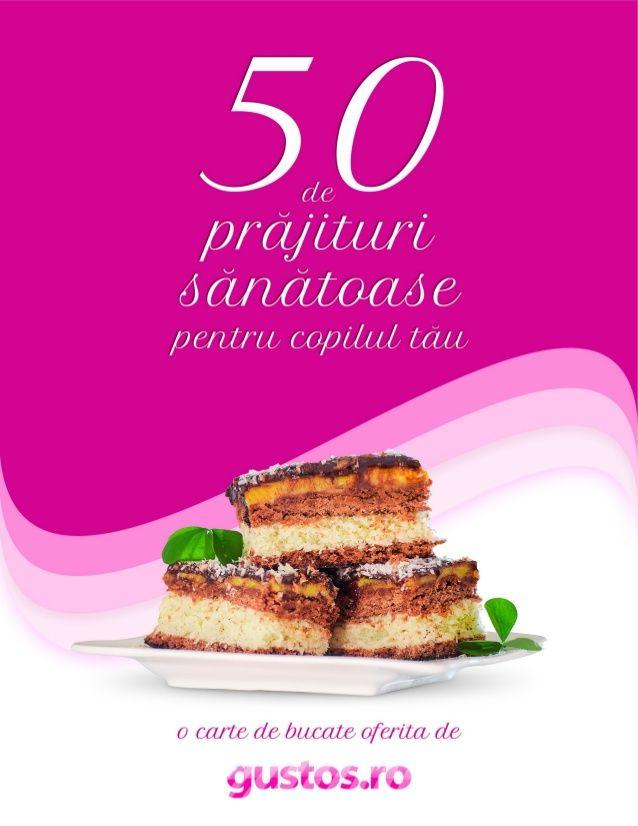 50 de prajituri sanatoase pentru copilul tau