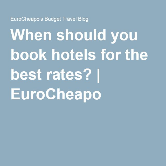 When should you book hotels for the best rates? | EuroCheapo