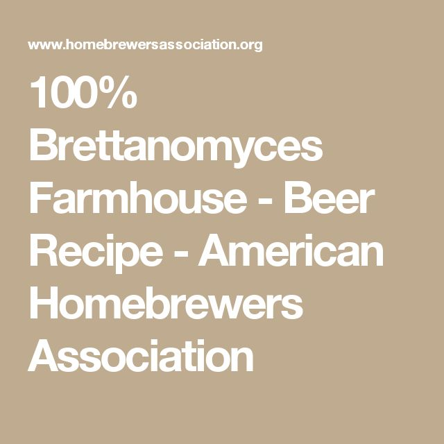 100% Brettanomyces Farmhouse - Beer Recipe - American Homebrewers Association