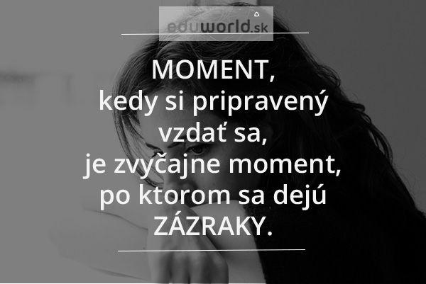 Moment, kedy si pripravený vzdať sa, je zvyčajne moment, po ktorom sa dejú zázraky.