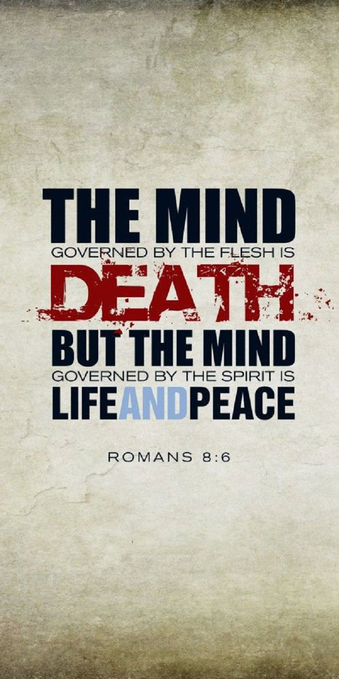 Romans 8:6 (NIV) - The mind governed by the flesh is death, but the mind governed by the Spirit is life and peace.
