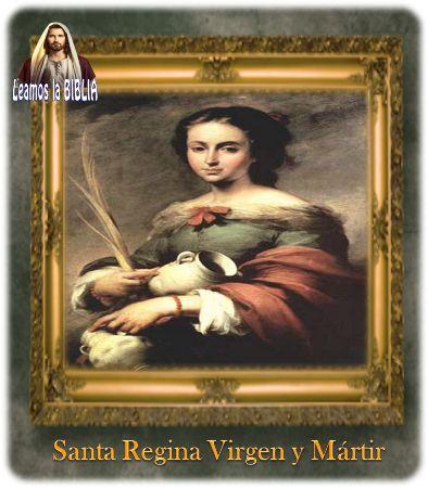 Leamos la BIBLIA: Santa Regina Virgen y Mártir