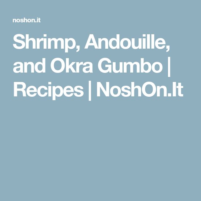 Shrimp, Andouille, and Okra Gumbo   Recipes   NoshOn.It