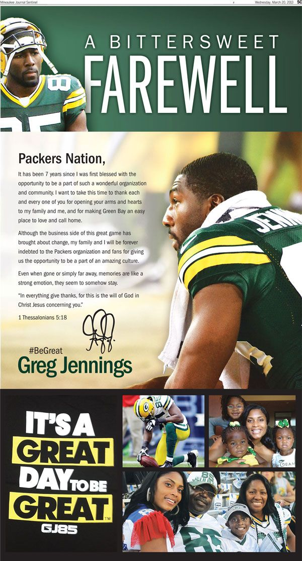 Greg Jennings thanks Packers fans in newspaper ad - JSOnline. Not going to say I'm completely free of bitterness about Greg's decision, but I am grateful for all he gave to the Packers. It's a great day to be great!