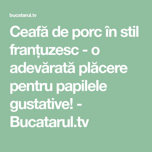 Ceafă de porc în stil franțuzesc - o adevărată plăcere pentru papilele gustative! - Bucatarul.tv