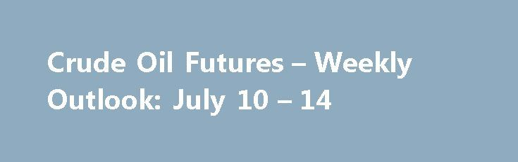 Crude Oil Futures – Weekly Outlook: July 10 – 14 http://betiforexcom.livejournal.com/26196160.html  Investing.com - Oil prices fell sharply on Friday to log their sixth weekly loss in the past seven weeks, as concerns over a glut in the market continued...The post Crude Oil Futures – Weekly Outlook: July 10 – 14 appeared first on crude-oil.news.The post Crude Oil Futures – Weekly Outlook: July 10 – 14 appeared first on aroundworld24.com…