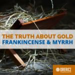 The Truth About Gold, Frankincense and Myrrh
