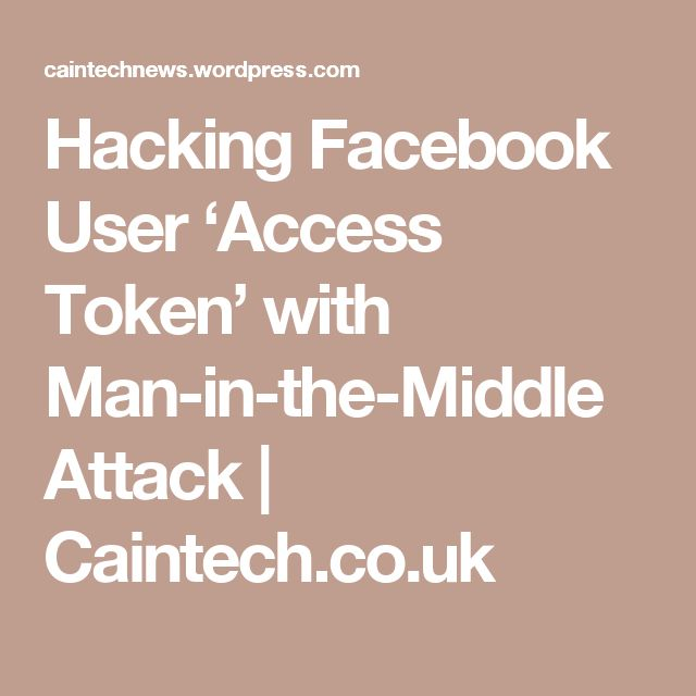 Hacking Facebook User 'Access Token' with Man-in-the-Middle Attack   Caintech.co.uk