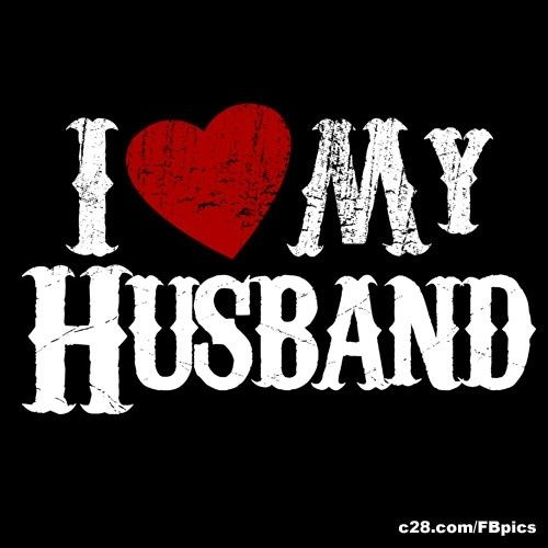 I love my husband, most of the time...  Lol - kidding!!