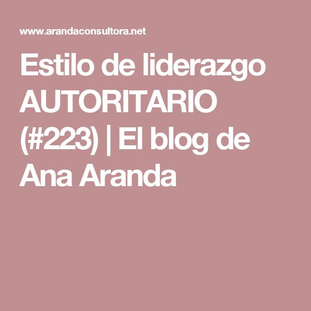 Estilo de liderazgo AUTORITARIO (#223) | El blog de Ana Aranda