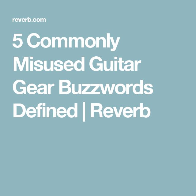 5 Commonly Misused Guitar Gear Buzzwords Defined | Reverb