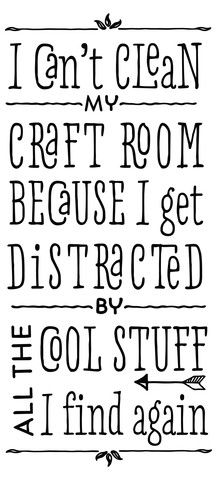 I can't clean my craft room because I get distracted by all the Cool stuff I find again - Funny printable wall decor for the craft room.