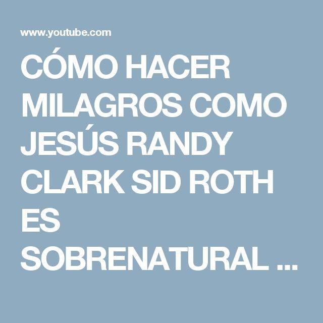CÓMO HACER MILAGROS COMO JESÚS  RANDY CLARK   SID ROTH ES SOBRENATURAL  En Español - YouTube