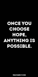 #inspiration #quote / ONCE YOU CHOOSE HOPE,  ANYTHING IS POSSIBLE.