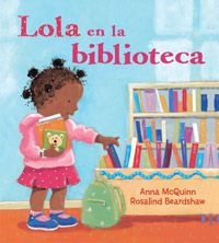 Join the lovable Lola in this Spanish language edition as she goes with her mommy to one of her favorite places: the library.
