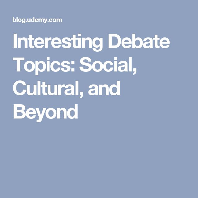 Interesting Debate Topics: Social, Cultural, and Beyond