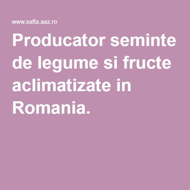 Producator seminte de legume si fructe aclimatizate in Romania. -