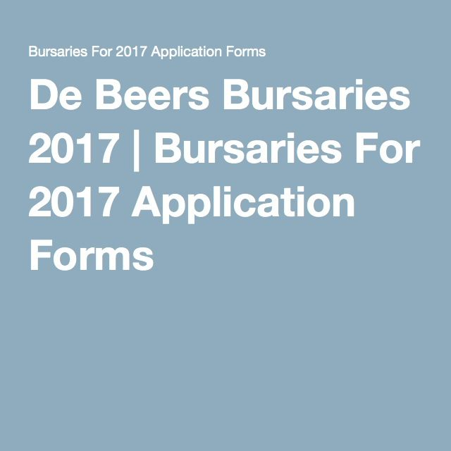 De Beers Bursaries 2017 | Bursaries For 2017 Application Forms