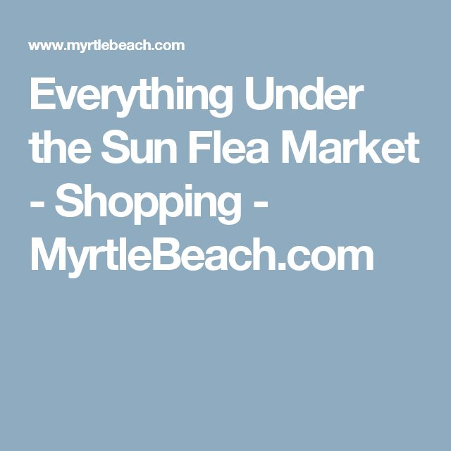 Everything Under the Sun Flea Market - Shopping - MyrtleBeach.com