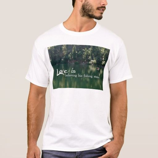 Love is Believing his fishing stories T-Shirt